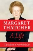 Book Cover Image. Title: Margaret Thatcher, A Life, Author: The Editors of New Word City
