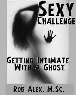 Sexy Challenge - Getting Intimate With a Ghost