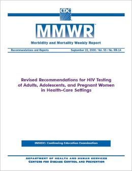 Revised Recommendations for HIV Testing of Adults, Adolescents, and Pregnant Women in Health-Care Settings