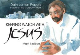 Keeping Watch With Jesus - Based on the Gospel of Mark
