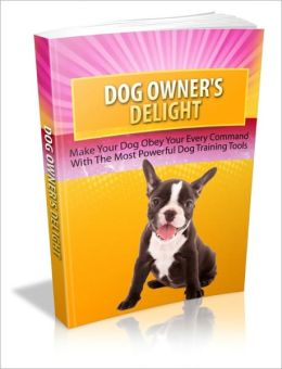 Dog Owner's Delight - Make Your Dog Obey Your Energy Command With The Most Powerful Dog Training Tools