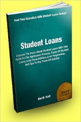 Student Loans; Discover The Facts About Student Loans With This Guide To The Application Process, Types Of Student Loans, Loan Consolidation, Loan Forgiveness, And Tips To Pay Them Off Quickly!