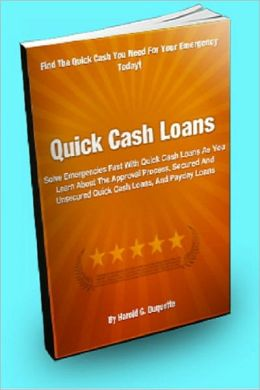 Quick Cash Loans; Solve Emergencies Fast With Quick Cash Loans As You Learn About The Approval Process, Secured And Unsecured Quick Cash Loans, And Payday Loans