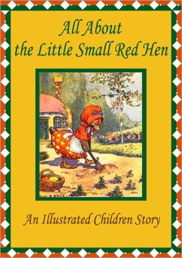 All About the Little Small Red Hen: An Illustrated Children Story