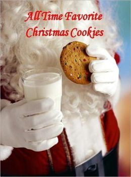 Food Recipes CookBook - All Time Favorite Christmas Cookies - Kids And Adults All Love Homemade Cookies, Especially During The Holidays!
