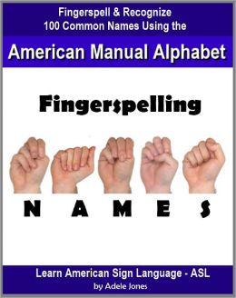 Fingerspelling NAMES: Fingerspell & Recognize 100 Common Names Using the American Manual Alphabet in American Sign Language (ASL) (Learn American Sign Language - ASL)