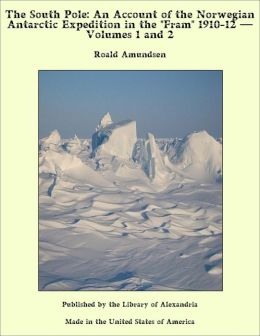 The South Pole An Account of the Norwegian Antarctic Expedition in the