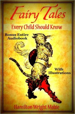 FAIRY TALES EVERY CHILD SHOULD KNOW [Deluxe Edition] The Complete & Original Classic Fairy Tales With Illustrations Plus BONUS Entire Audiobook