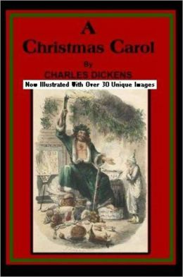A Christmas Carol by Charles Dickens Now Illustrated With Over 30 Unique Images