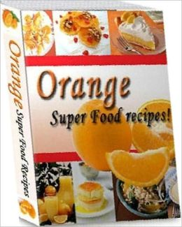 Food Recipes - Healthy and Delicious Orange Recipes CookBook...