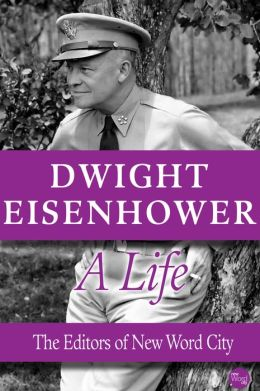 Dwight Eisenhower, A Life