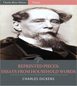 Reprinted Pieces: Essays from Household Words (Illustrated)