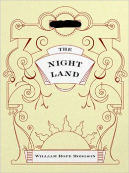 The Night Land: A Science Fiction, Horror, Romance Classic By William Hope Hodgson!