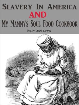 Slavery In America AND My Mammy's Soul Food Cookbook