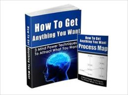 How To Get Anything You Want - 3 Mind Power Techniques To Attract What You Want