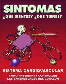 SINTOMAS: SISTEMA CARDIOVASCULAR / COMO PREVENIR (Y CONTROLAR) LAS ENFERMEDADES DEL CORAZON