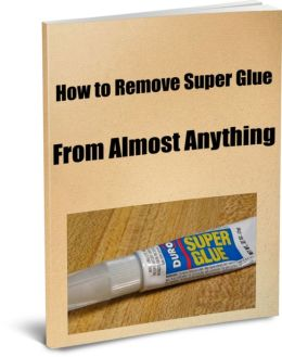 How To Remove Super Glue From Almost Anything