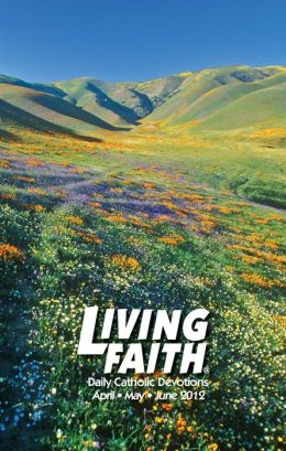 Living Faith - Daily Catholic Devotions, Volume 28 Number 1 - 2012 April, May, June