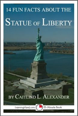 14 Fun Facts About the Statue of Liberty: A 15-Minute Book