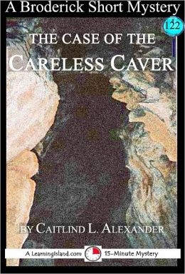 The Case of the Careless Caver: A 15-Minute Brodericks Mystery