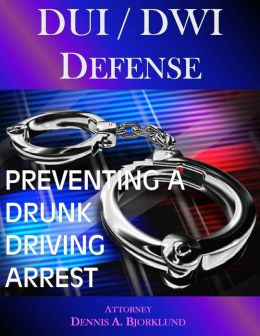DUI / DWI Defense: Preventing A Drunk Driving Arrest