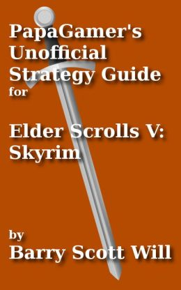 PapaGamer's Unofficial Skyrim Strategy Guide