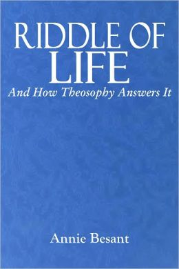 RIDDLE OF LIFE And How Theosophy Answers It (Illustrated)