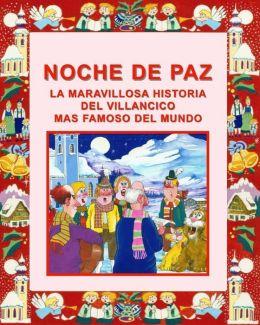 NOCHE DE PAZ: LA MARAVILLOSA HISTORIA DEL VILLANCICO MAS FAMOSO DEL MUNDO
