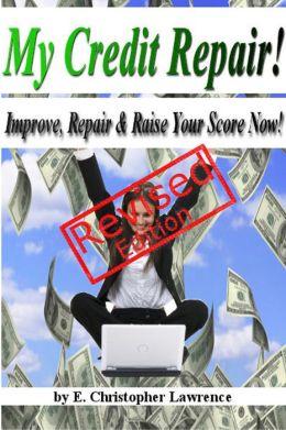 My Credit Repair - Improve, Repair & Raise Your Score Now!(Revised Edition)