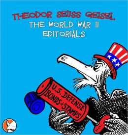 Theodor Seuss Geisel: The World War II Editorials