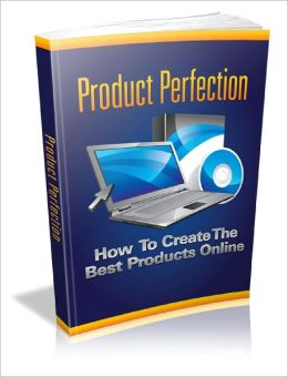Product Perfection How To Create The Best Products Online