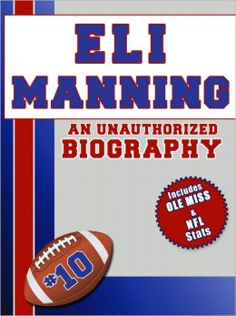 Eli Manning: An Unauthorized Biography