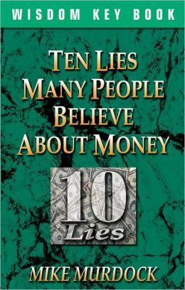 Ten Lies People Believe About Money