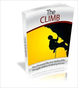 The Climb Your Personal Plan For Dealing With Struggles Before Achieving Success!