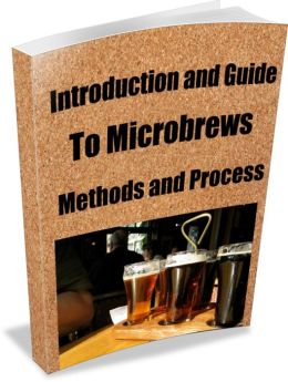 Introduction and Guide To Microbrews-Methods and Process