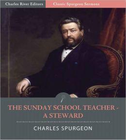 Classic Spurgeon Sermons: The Sunday-School Teacher – A Steward (Illustrated)