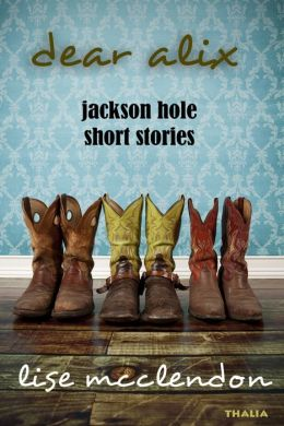 Dear Alix: Jackson Hole Short Stories