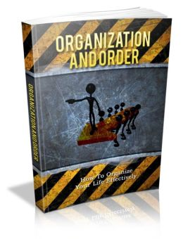 Self-Disciplined, Peace Of Mind And Joy - Organization And Order - How To Organize Your Life Effectively