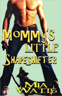 Mommy's Little Shapeshifter (Paranormal Erotic Romance, Male/Male, Mommy's Little Series)