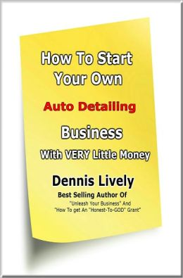 How To Start Your Own Auto Detailing Business With VERY Little Money
