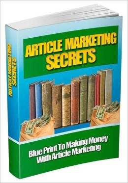 Article Marketing Secrets - Blueprint To Making Money With Article Marketing