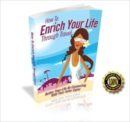 How To Enrich Your Life Through Travel - Better Your Life By Connecting With Your Inner Gypsy ! AAA+++