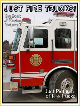 Just Firetruck Photos! Big Book of Photographs & Pictures of Emergency Vehicle Fire Trucks, Vol. 1