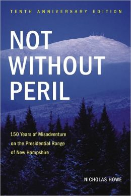 Not without Peril: 150 Years of Misadventure on the Presidential Range of New Hampshire (Tenth Anniversary Edition)