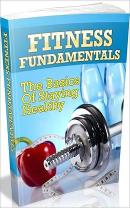 Best Healthy Tips eBook - Fitness Fundamentals - What You Need To Do To Get Started ...