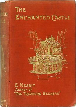 The Enchanted Castle and Five Children In It (Illustrated and Annotated)