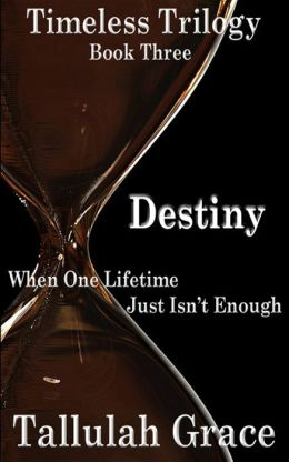 Timeless Trilogy, Book Three, Destiny