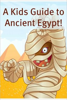 A Kid's Guide to Ancient Egypt: An eBook Just for Kids