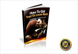 How To Get Your Ex Lover Back - Don't Get Over It, Get The Ex Back! AAA+++