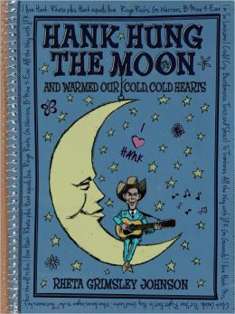Hank Hung the Moon: . . .and Warmed Our Cold, Cold Hearts